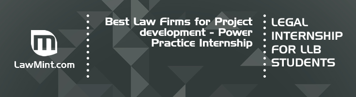 Best Law Firms for Project development Power Practice Internship LLB Students