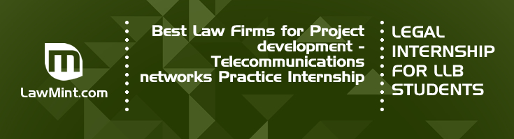 Best Law Firms for Project development Telecommunications networks Practice Internship LLB Students