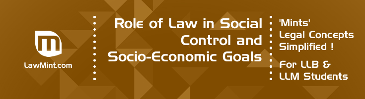 Role of Law in Social Control and Socio Economic Goals LawMint For LLB and LLM students
