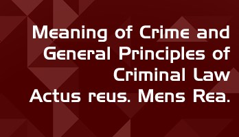 Meaning of Crime and General Principles of Criminal Law Actus reus Mens Rea LawMint For LLB and LLM students