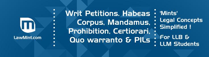 Writ Petitions Habeas Corpus Mandamus Prohibition Certiorari Quo warranto Public Interest Litigation LawMint For LLB and LLM students