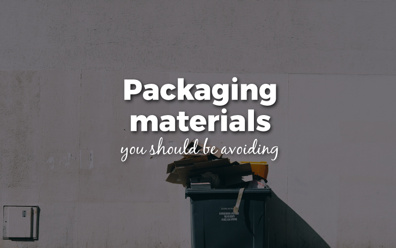 Packaging Materials You Should Be Avoiding