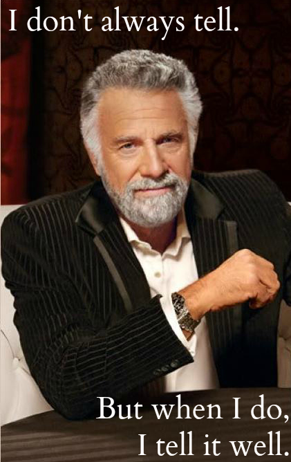 "Most Interesting Man in the World saying, ""I don't always tell, but when I do, I tell it well."""