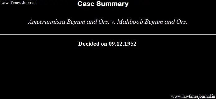 ameerunnissa Begum & ors. vs. Mahboob Begum & ors.