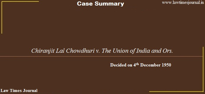 Chiranjit Lal Chowdhuri vs. The Union of India and Ors