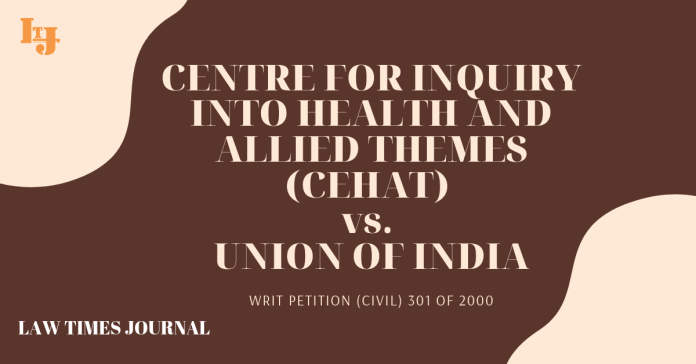 Centre for inquiry into health & allied themes(CEHAT) vs. Unionof India