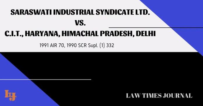 Saraswati Industrial Syndicate Ltd. vs. C.I.T., Haryana, Himachal Pradesh, Delhi