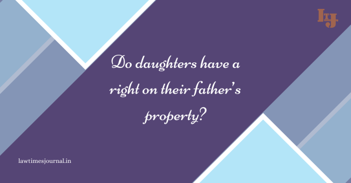 Do daughters have a Right on their Father's Property?