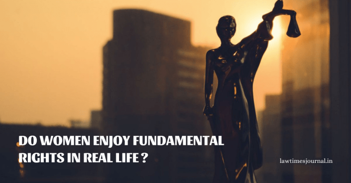 Does women enjoy Fundamental Rights in real life?