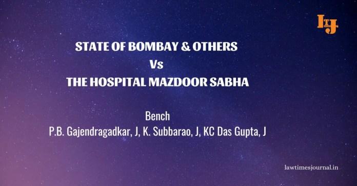 State of Bombay & ors. vs. The Hospital Mazdoor Sabha