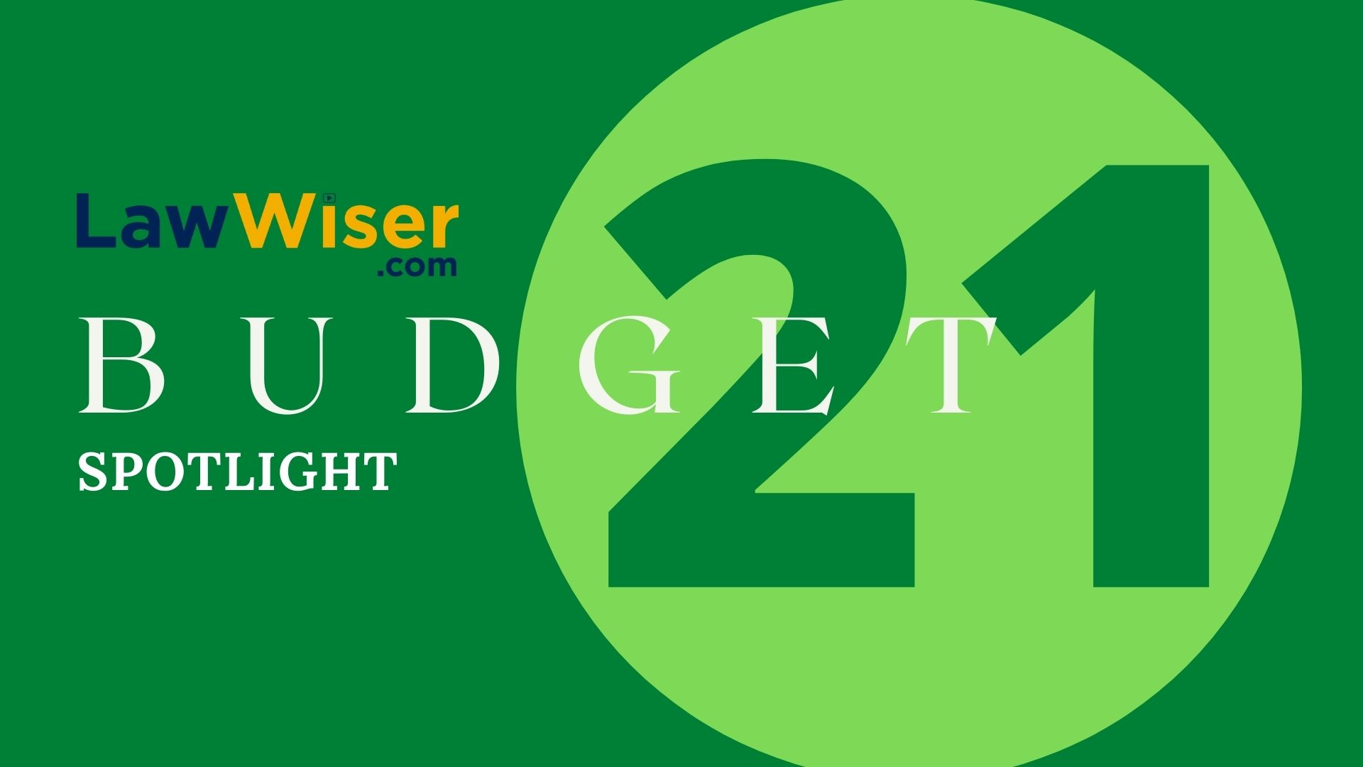 LawWiser | #Budget21​ Spotlight | Introduction