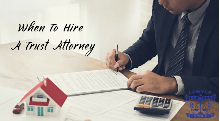 When To Hire A Trust Attorney