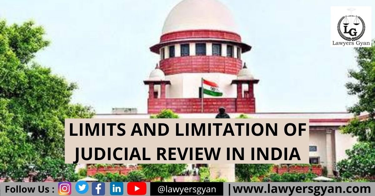 LIMITS AND LIMITATION OF JUDICIAL REVIEW IN INDIA