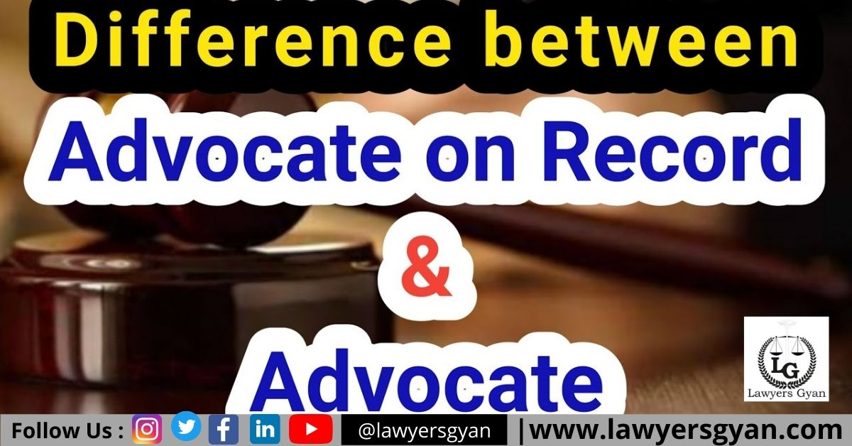 DIFFERENCE BETWEEN ADVOCATE AND ADVOCATE ON RECORD