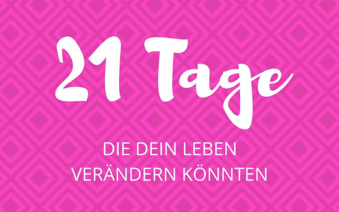 21 Tage, die dein Leben verändern könnten