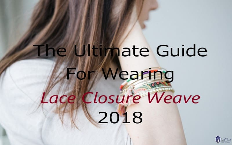 The Ultimate Guide For Wearing Lace Closure Weave in 2018