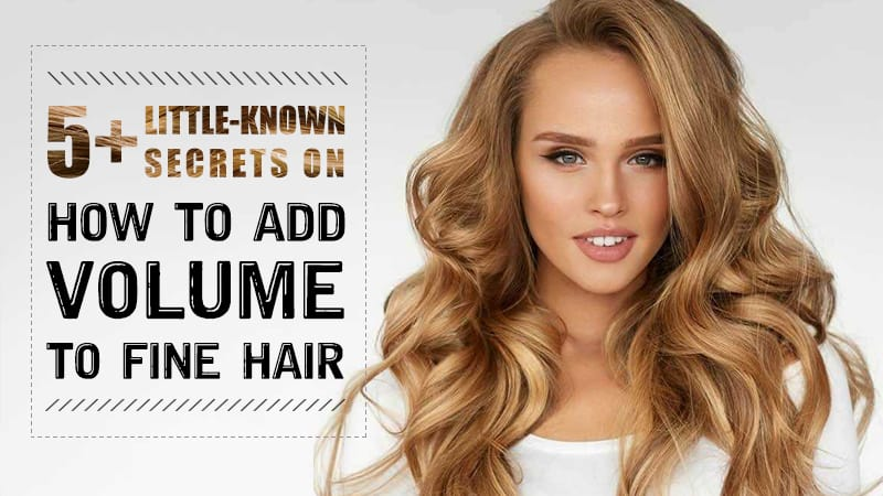 5+ Little-Known Secrets On How To Add Volume To Fine Hair