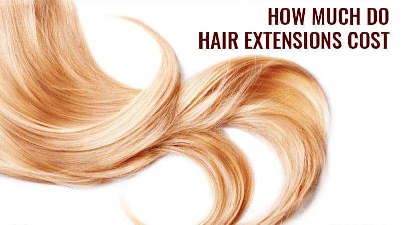 How Much Do Hair Extensions Cost? - The Exact Figure!
