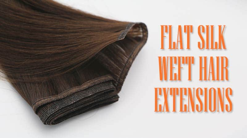 What Are Flat Silk Weft Hair Extensions? - An In-Depth Guide