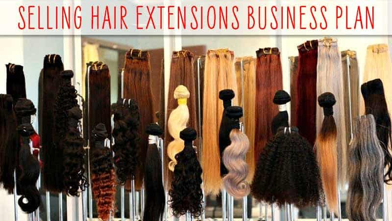 Any Ideas On Selling Hair Extensions Business Plan? Read This!