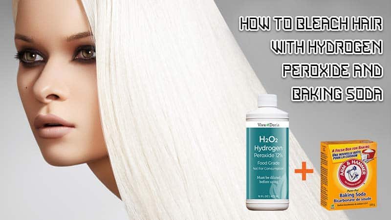 How To Bleach Hair With Hydrogen Peroxide And Baking Soda?