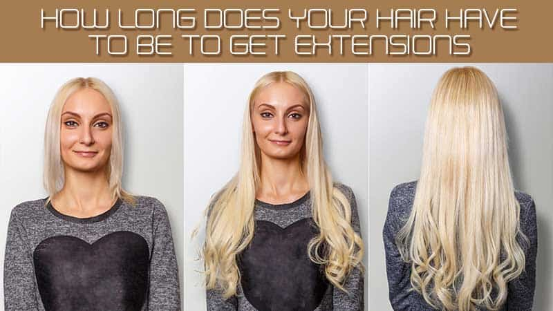 How Long Does Your Hair Have To Be To Get Extensions?