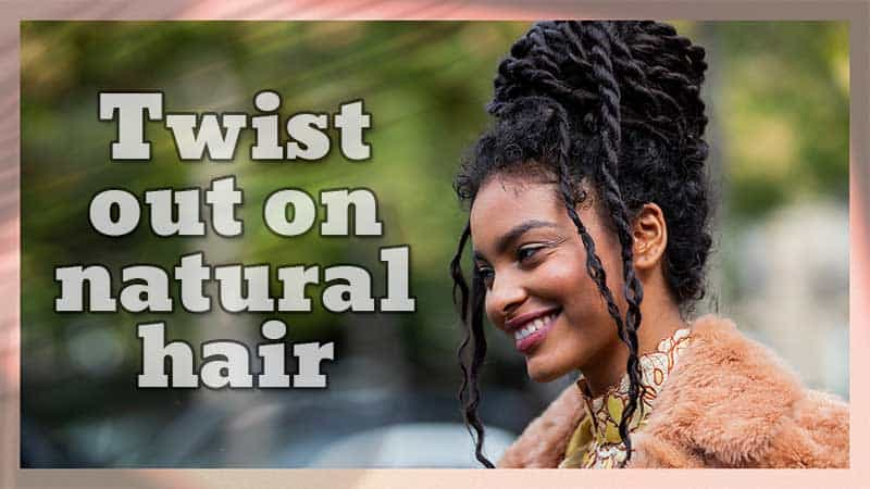 How To Twist Out On Natural Hair? Here We'll Show You How