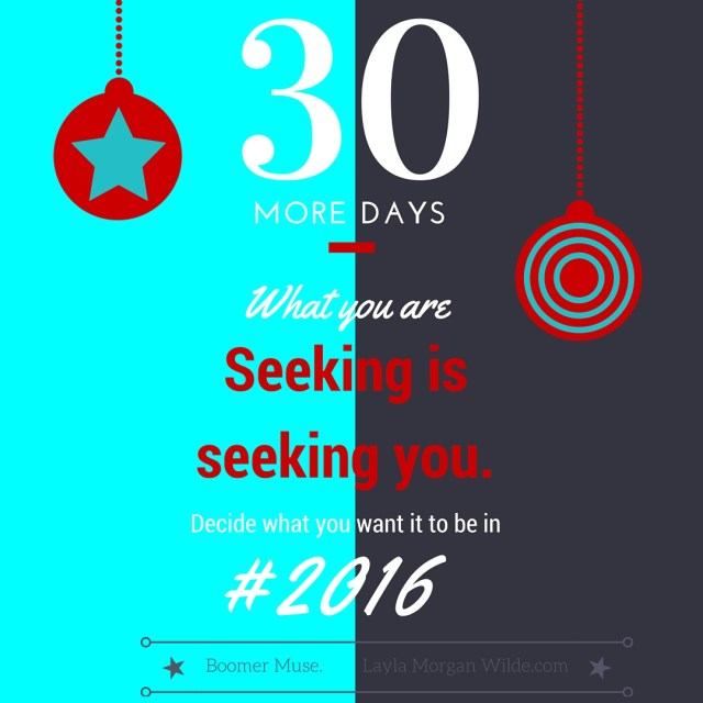 30 day quote: what you are seeking is seeking you.