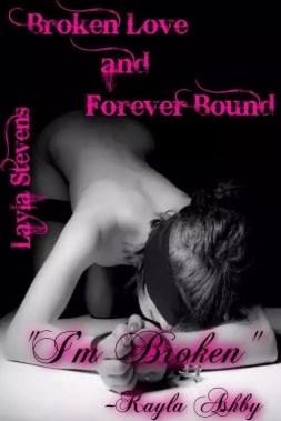 http://www.amazon.com/Broken-Love-Forever-Bound-Book-ebook/dp/B00MR3HQZ0/ref=sr_1_6?s=books&ie=UTF8&qid=1458176947&sr=1-6&keywords=layla+stevens