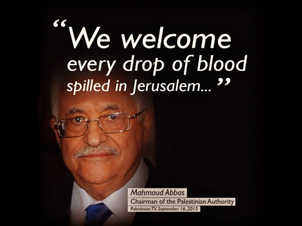 "Mahmoud Abbas: ""We welcome every drop of blood spilled in Jerusalem..."""