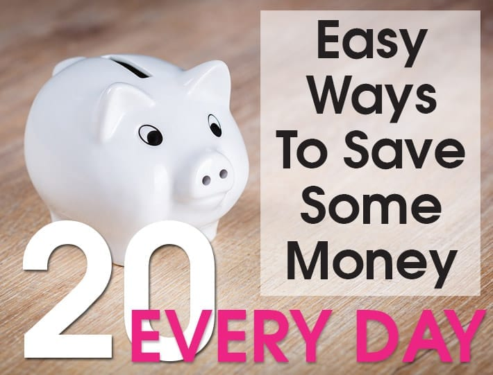 20 Easy Ways To Save Some Money Every Day