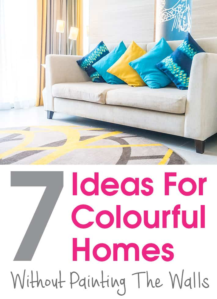 7 Ideas For Colourful Homes Without Painting The Walls