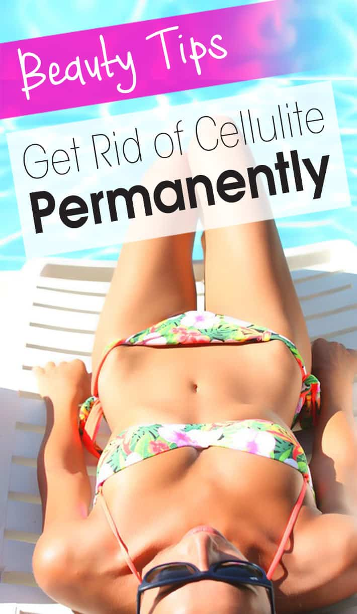 Beauty Tips: Get Rid of Cellulite Permanently