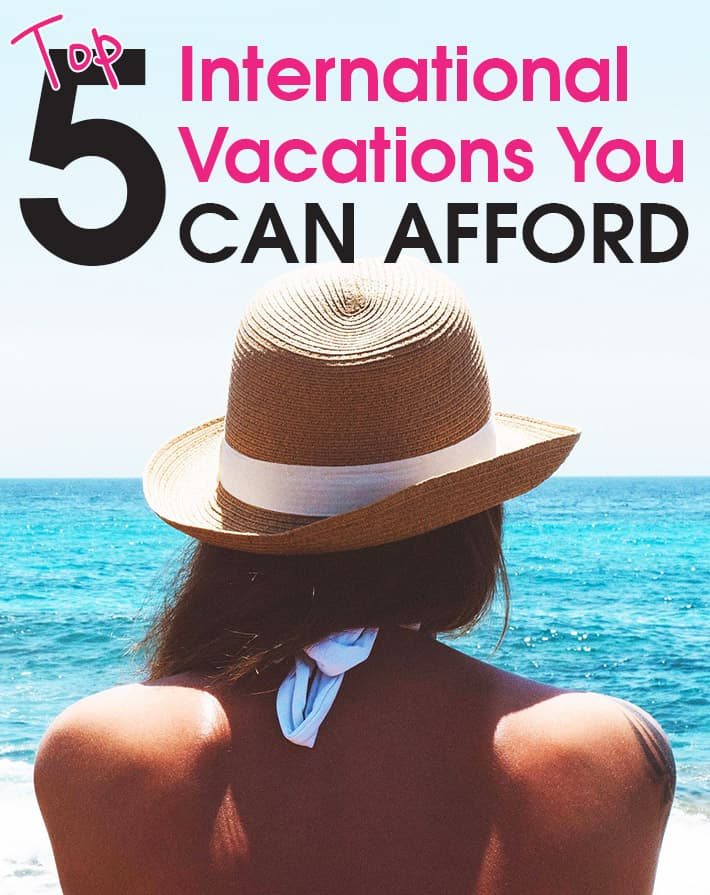 Top 5 International Vacations You Can Afford