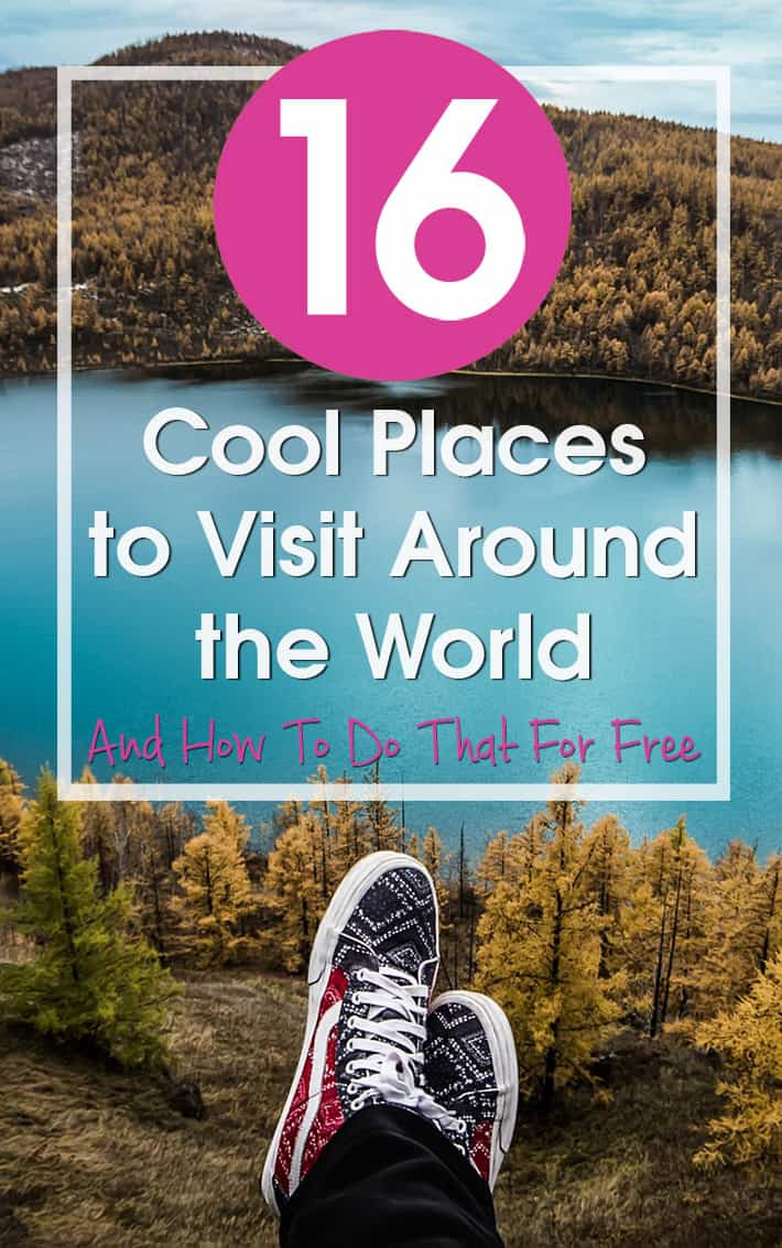 16 Cool Places to Visit Around the World And How To Do That For Free