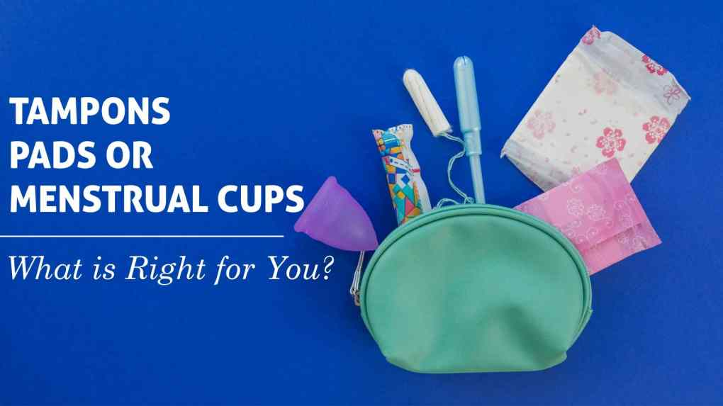 Tampons, Pads or Menstrual Cups What is Right for You