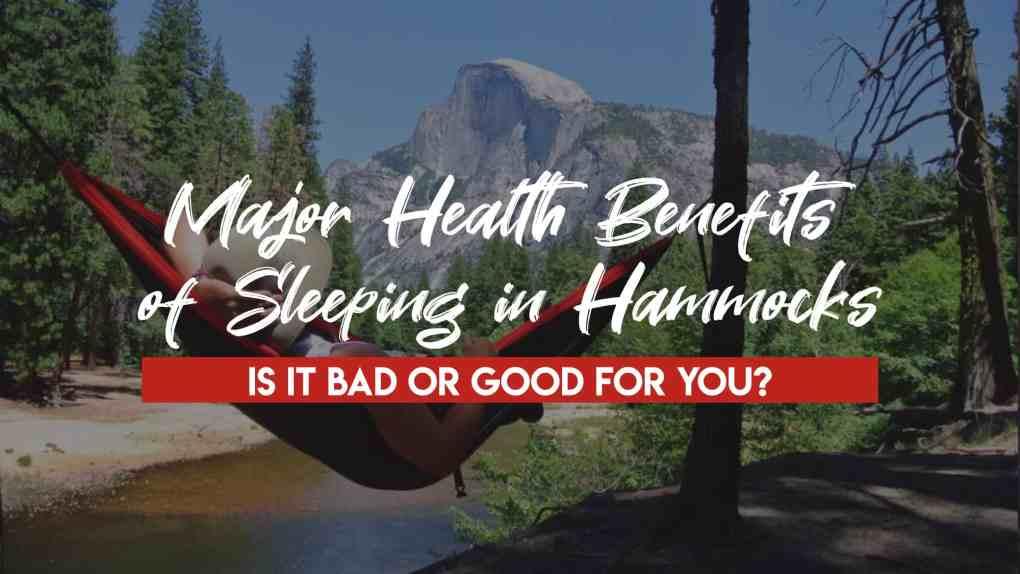 Major health benefits of sleeping in hammocks- is it bad or good for you?