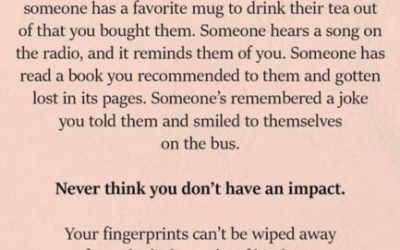Never Think You Don't Have An Impact.