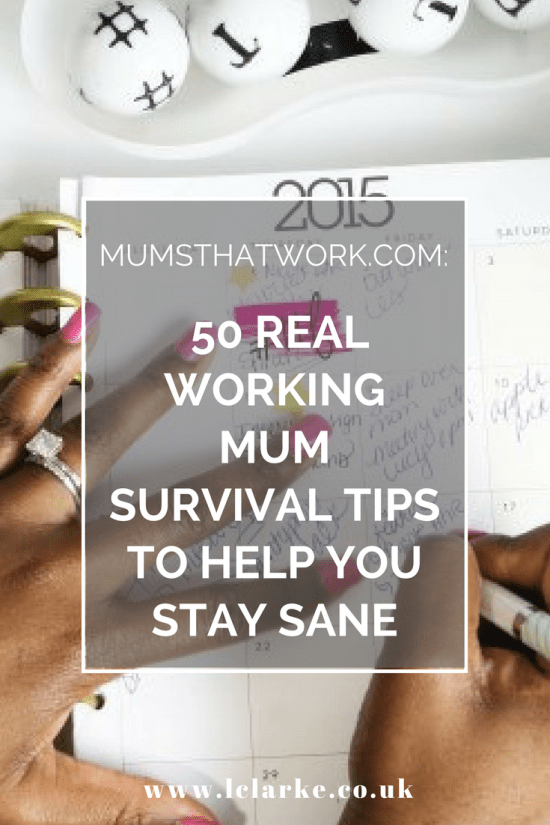 MumsThatWork.com 50 Real Working Mum Survival Tips To Help You Stay Sane ~ www.lclarke.co.uk
