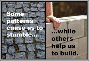 Some patterns cause us to stumble while others help us to build.