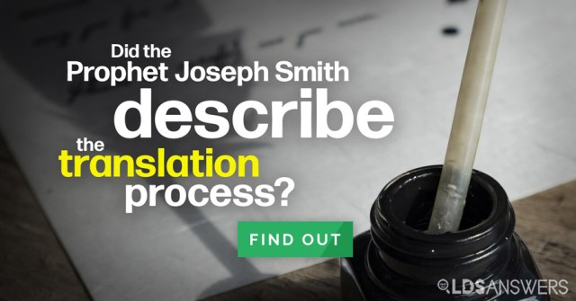 Did Joseph Smith describe the Book of Mormon translation process? Read now!