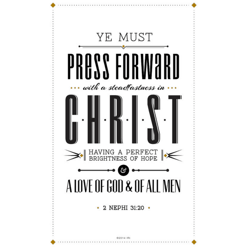 Wherefore, ye must press forward with a steadfastness in Christ, having a perfect brightness of hope, and a love of God and of all men.… 2 Nephi 31:20