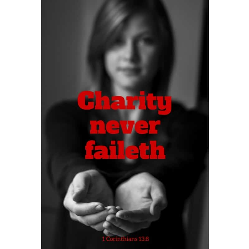 Charity never faileth... 1 Corinthians 13:8