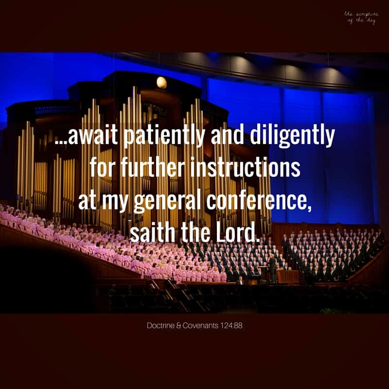 ...await patiently and diligently for further instructions at my general conference, saith the Lord. Doctrine & Covenants 124:88