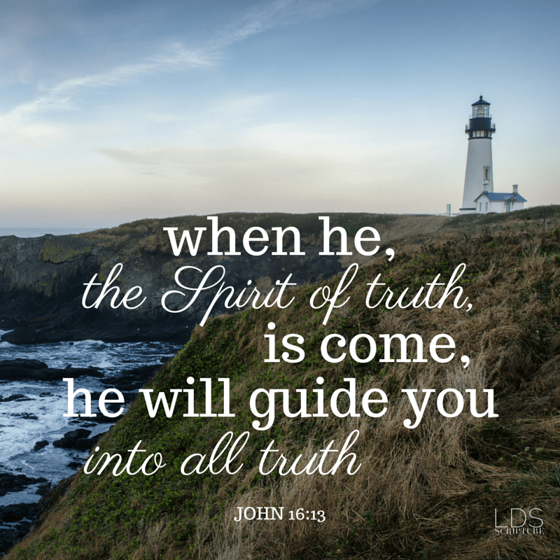 ...when he, the Spirit of truth, is come, he will guide you into all truth... John 16:13