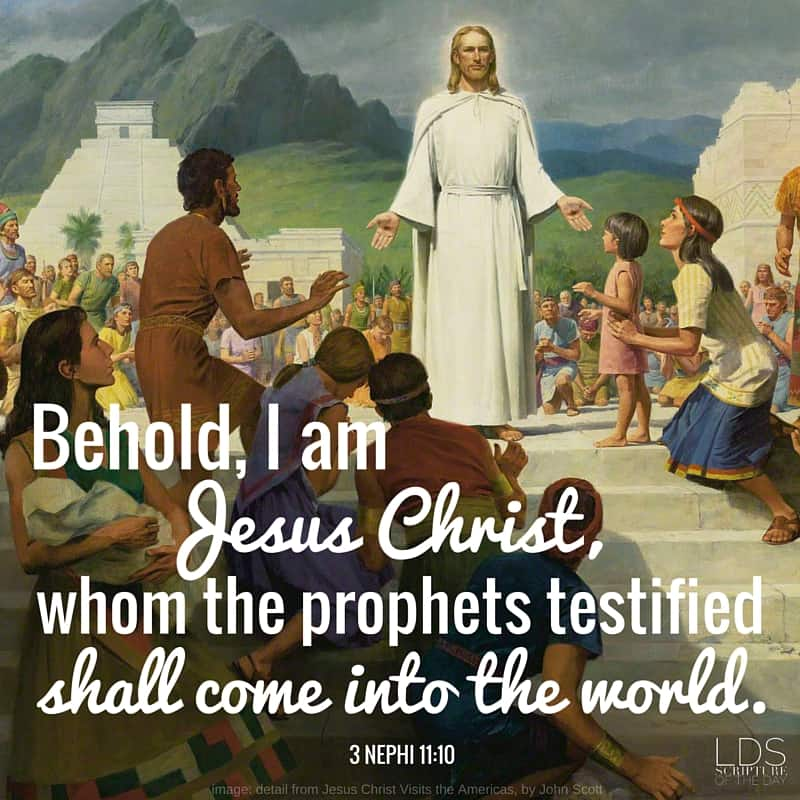 Behold, I am Jesus Christ, whom the prophets testified shall come into the world.