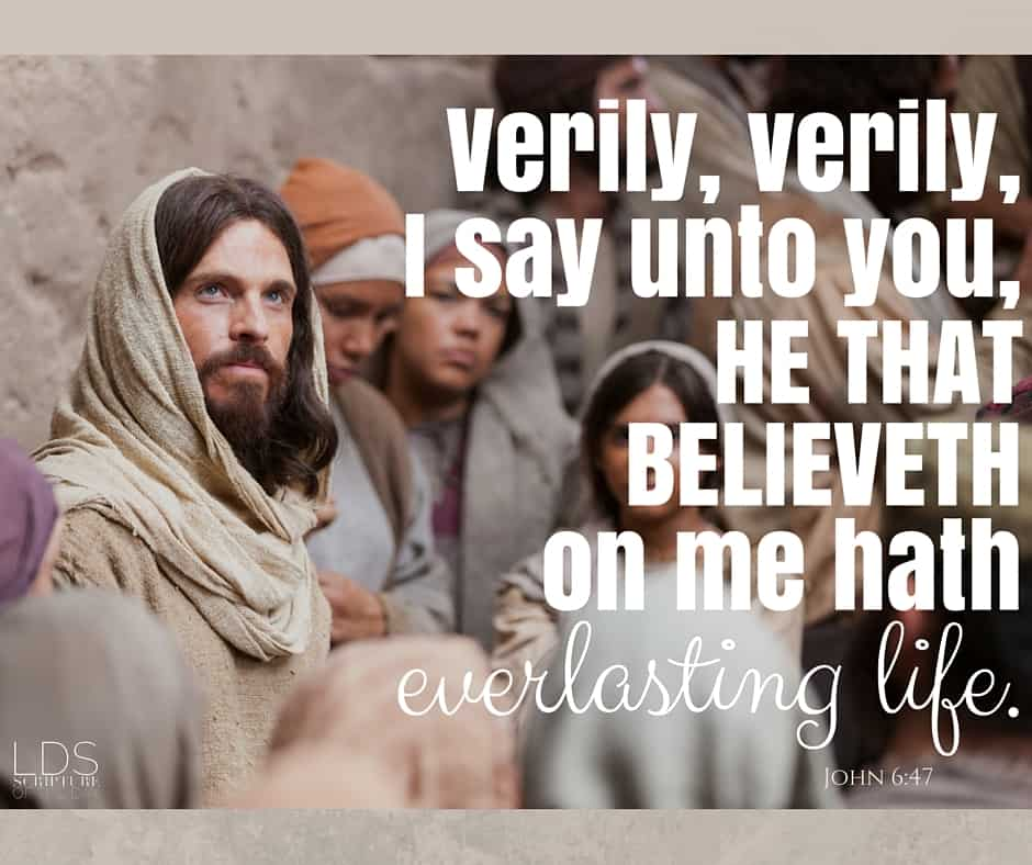Verily, verily, I say unto you, He that believeth on me hath everlasting life. John 6:47