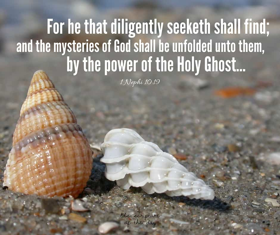 For he that diligently seeketh shall find; and the mysteries of God shall be unfolded unto them, by the power of the Holy Ghost, as well in these times as in times of old, and as well in times of old as in times to come; wherefore, the course of the Lord is one eternal round. 1 Nephi 10:19