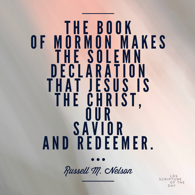 The Book of Mormon makes the solemn declaration that Jesus is the Christ, our Savior and Redeemer. - Russell M. Nelson