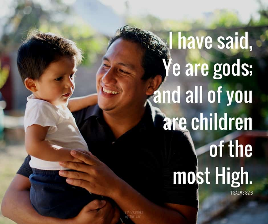 I have said, Ye are gods; and all of you are children of the most High. Psalms 82:6
